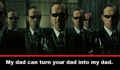 Dad Agent Smith. The Matrix