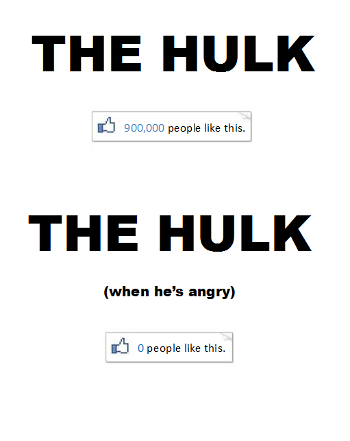 You wont like the Hulk