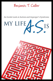 My Life A.S. Is: An Inside Look at Autism and Asperger's Syndrome. Autobiography by Benjamin T. Collier