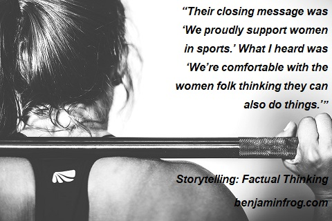 Storytelling. Factual Thinking. Message. Moral. Writing Women. benjaminfrog.com