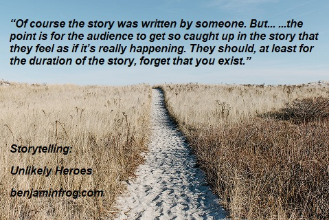 Storytelling. Unlikely Heroes. Writing Heroes. benjaminfrog.com