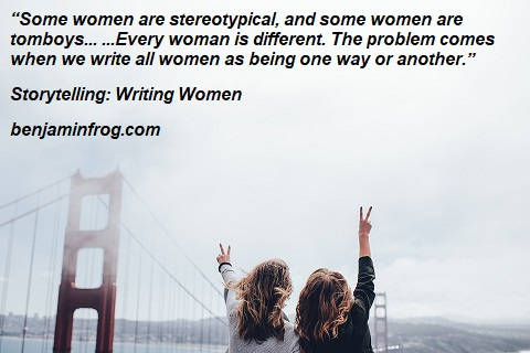 Storytelling. How To Write Women. Writing Women. benjaminfrog.com