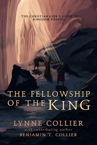 The Fellowship Of The King: The Christian Geek's Guide To Kingdom Purpose. Authors Lynne Collier and Benjamin T. Collier. Covert art by Kirstie Shanks. Christian Self-Development.