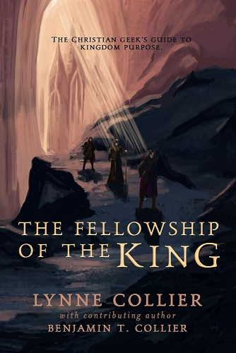 The Fellowship Of The King: The Christian Geek's Guide To Kingdom Purpose. Authors Lynne Collier and Benjamin T. Collier. Cover Artist Kirstie Shanks. Christian Self-Development.
