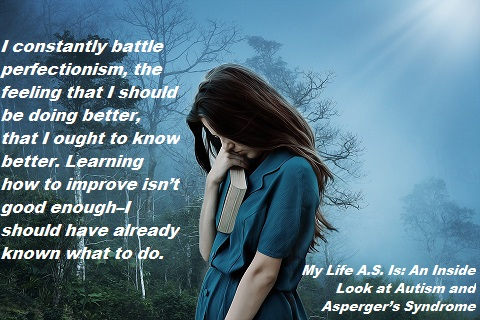 My Life A.S. Is: an Inside Look at Autism and Asperger's Syndrome. Perfectionism. benjaminfrog.com